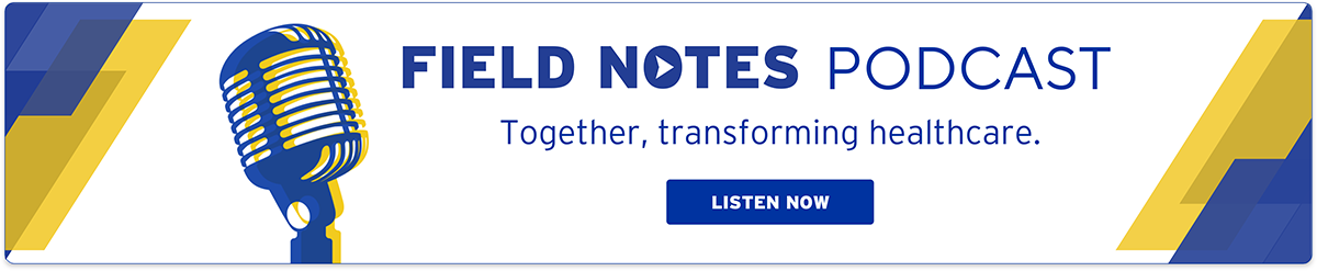 Field Notes Podcast Together Transforming Healthcare Listen Now