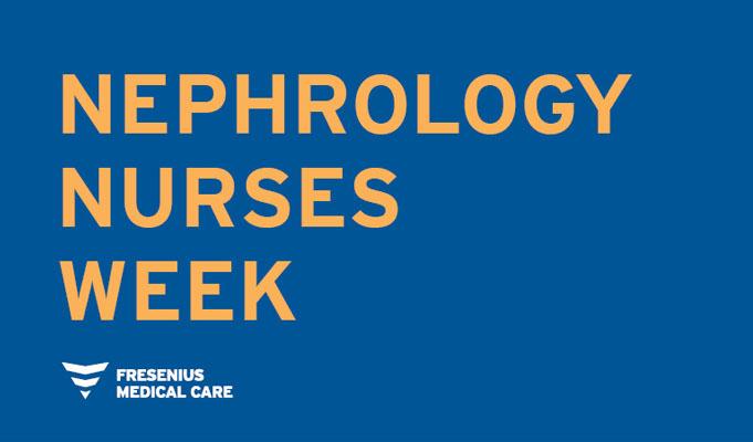 We Are Proud to Celebrate Nephrology Nurses Week and Its